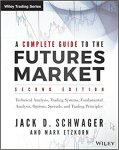 A Complete Guide to the Futures Market Technical Analysis, Trading Systems, Fundamental Analysis, Options, Spreads, and Trading Principles