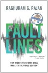 Fault Lines How Hidden Fractures Still Threaten the World Economy
