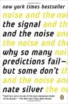 The Signal and the Noise Why So Many Predictions Fail--but Some Don't